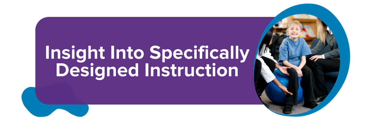 Insight Into Specifically Designed Instruction