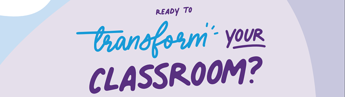 Ready to transform your classroom