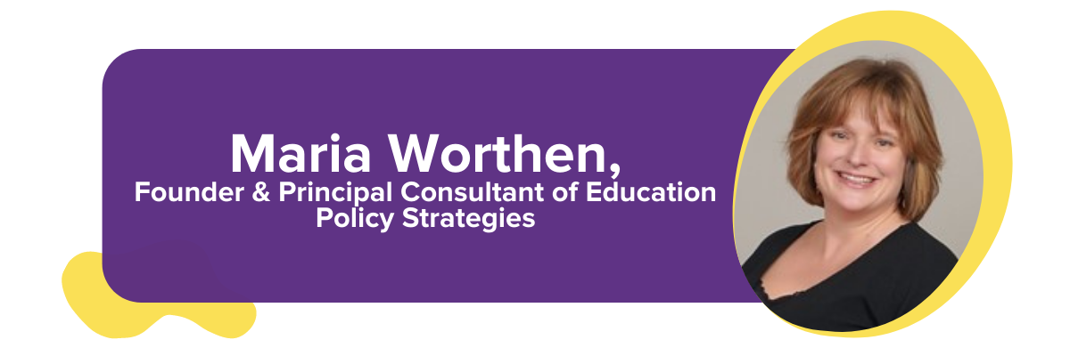 Maria Worthen, Founder & Principal Consultant of Education Policy Strategies